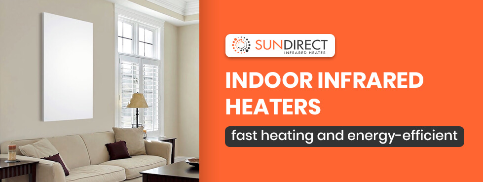 Indoor Infrared Heaters- Fast Heating and Energy-Efficient