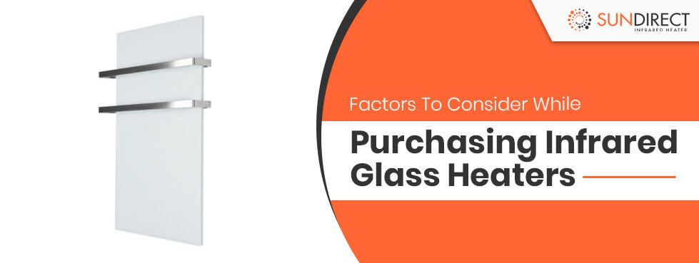 Factors to Consider While Purchasing Infrared Glass Heaters