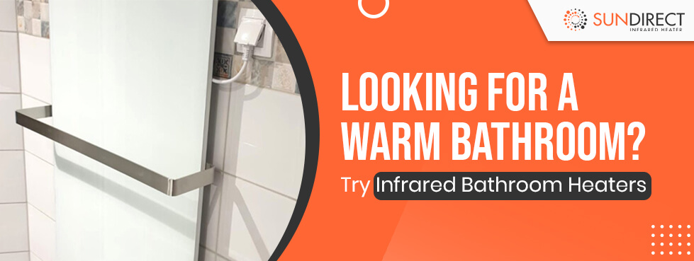 Looking For a Warm Bathroom? Try Infrared Bathroom Heaters
